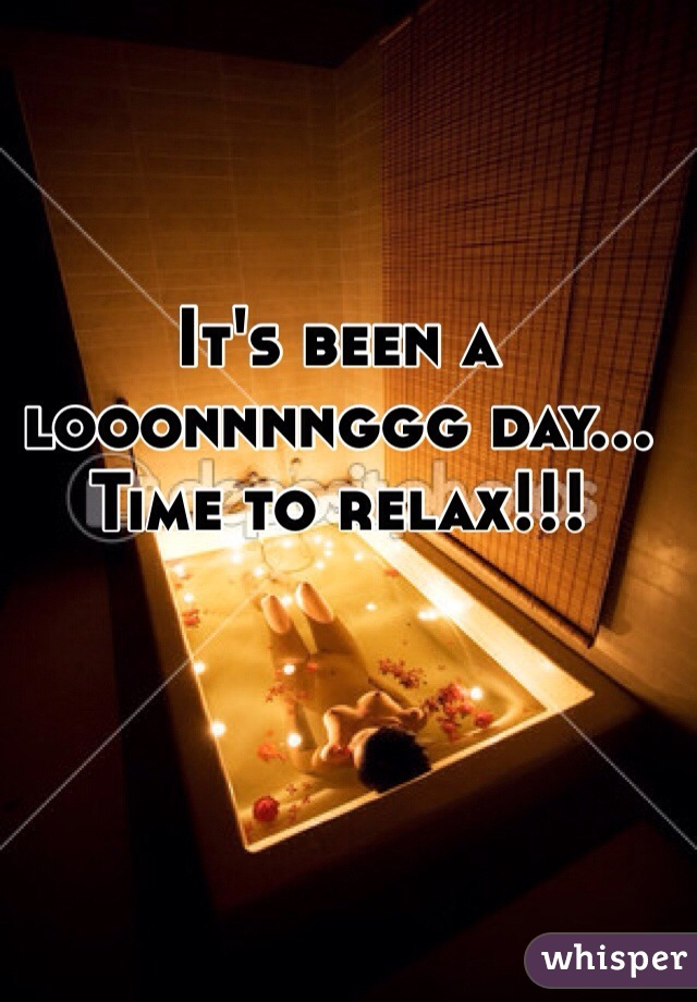 It's been a looonnnnggg day... Time to relax!!!