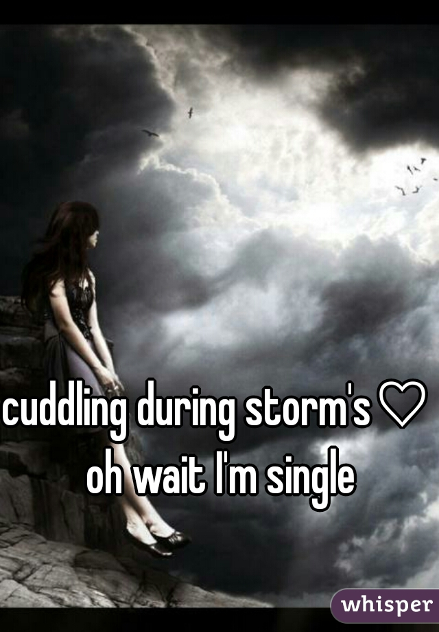 cuddling during storm's♡    oh wait I'm single