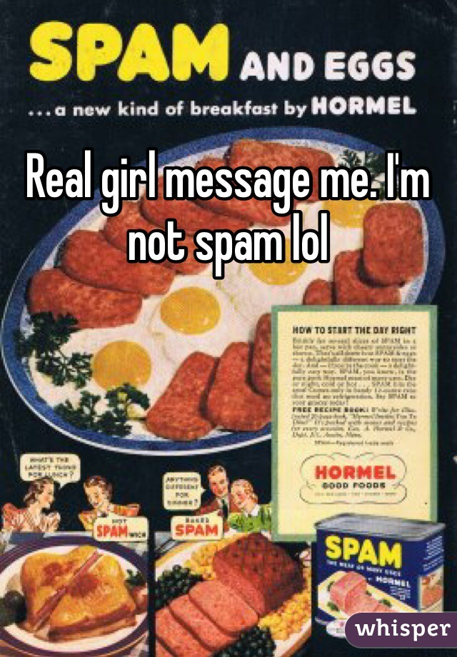 Real girl message me. I'm not spam lol