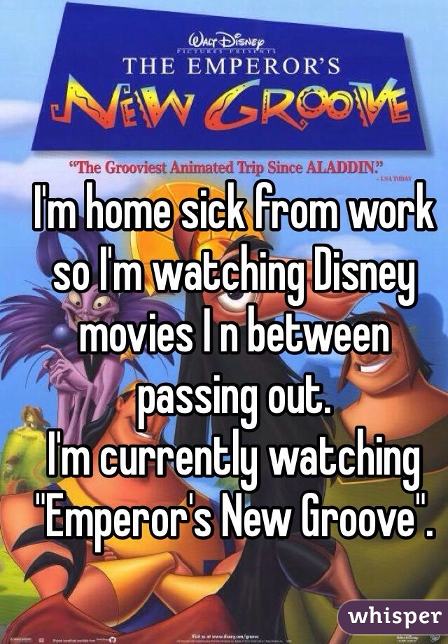 """I'm home sick from work so I'm watching Disney movies I n between passing out.   I'm currently watching """"Emperor's New Groove""""."""