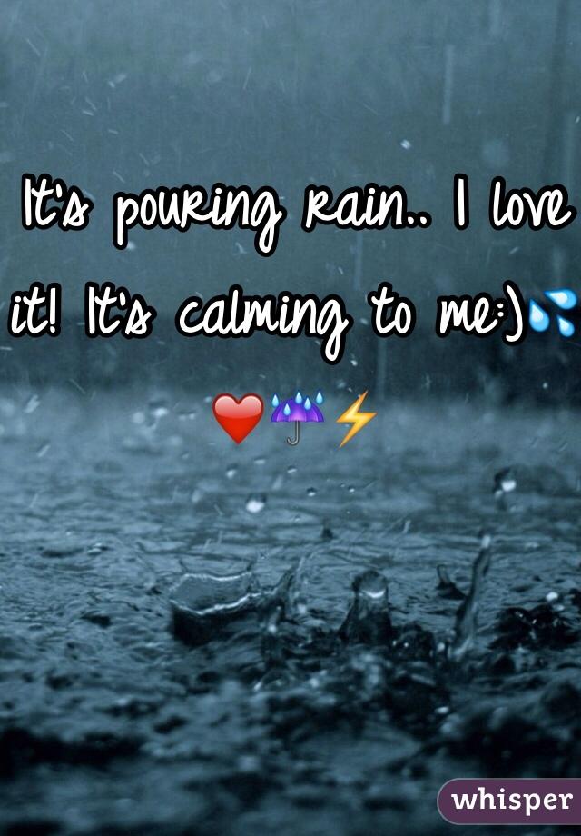 It's pouring rain.. I love it! It's calming to me:)💦❤️☔️⚡️