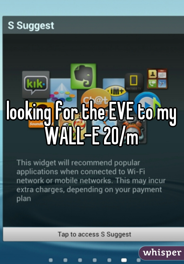 looking for the EVE to my WALL-E 20/m