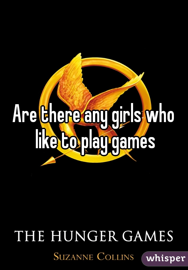 Are there any girls who like to play games