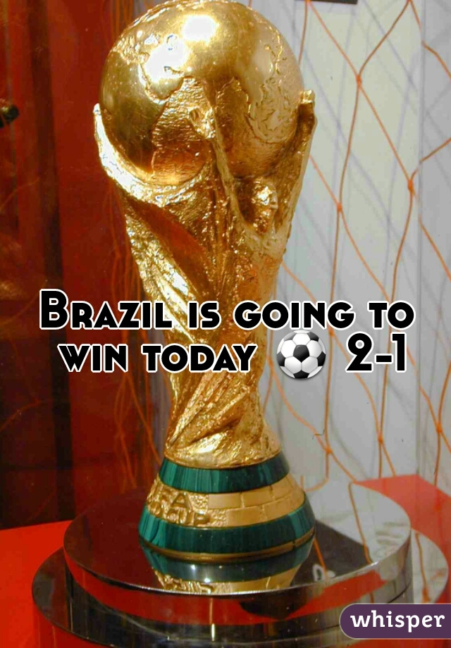 Brazil is going to win today ⚽ 2-1