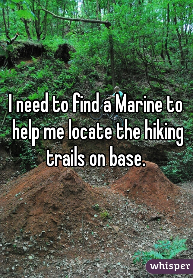 I need to find a Marine to help me locate the hiking trails on base.