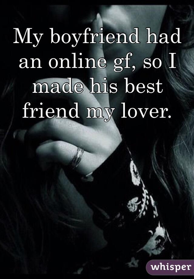 My boyfriend had an online gf, so I made his best friend my lover.