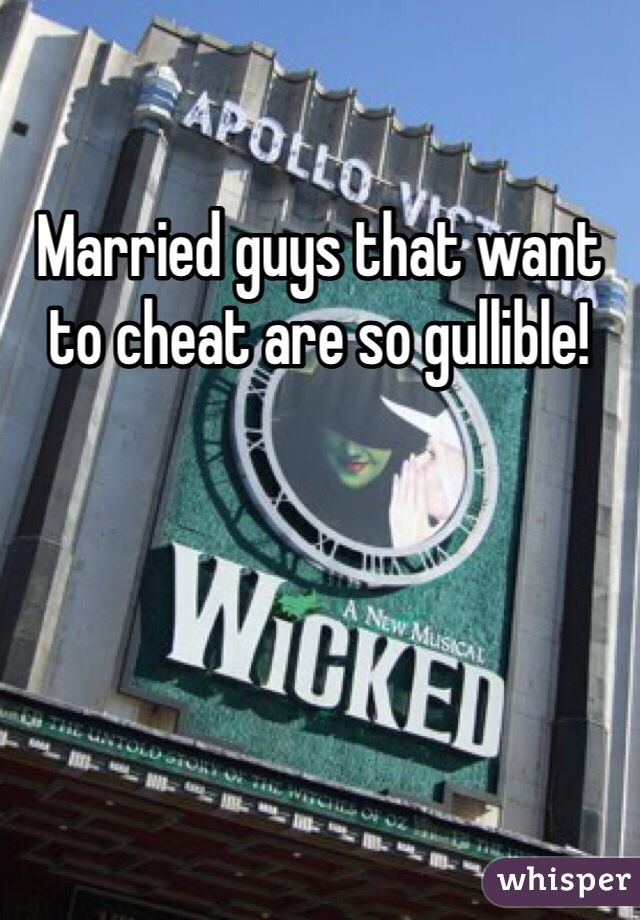 Married guys that want to cheat are so gullible!