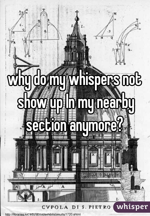 why do my whispers not show up In my nearby section anymore?