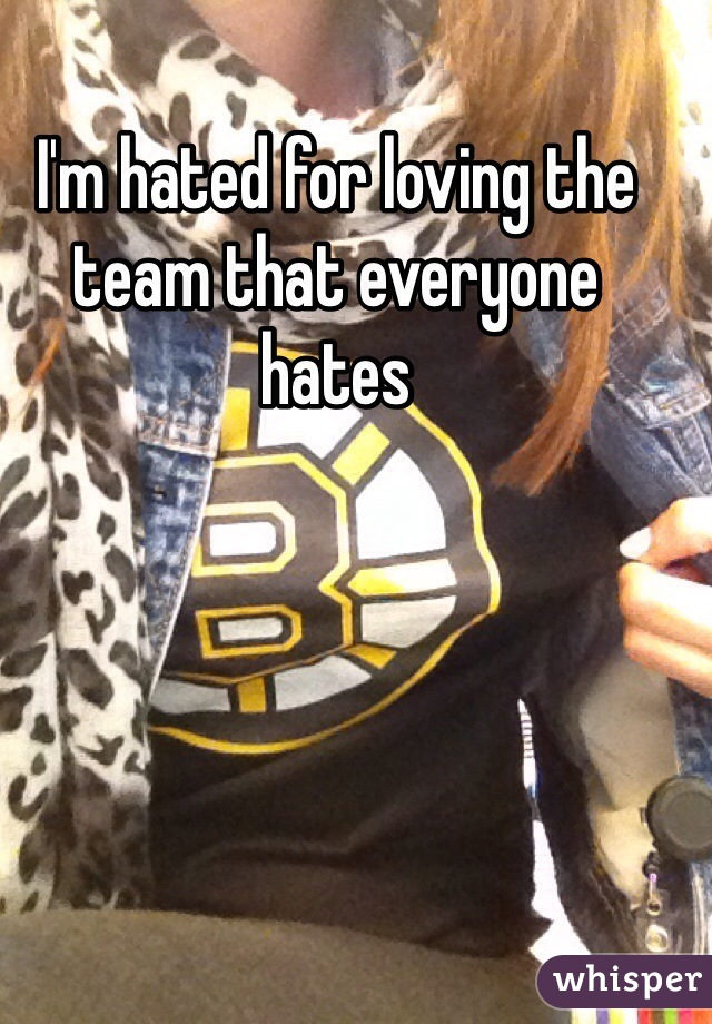 I'm hated for loving the team that everyone hates