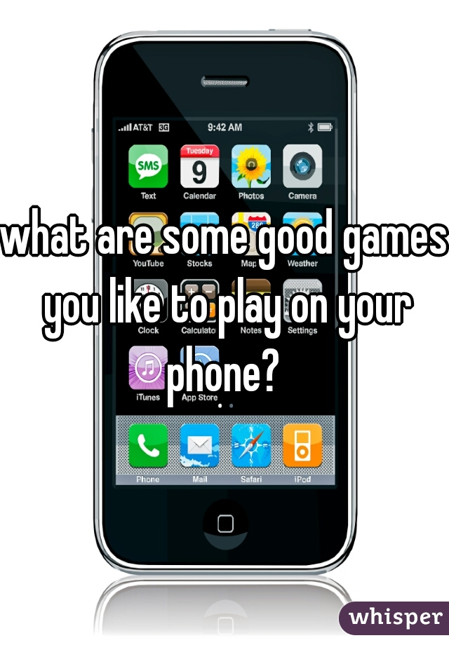 what are some good games you like to play on your phone?