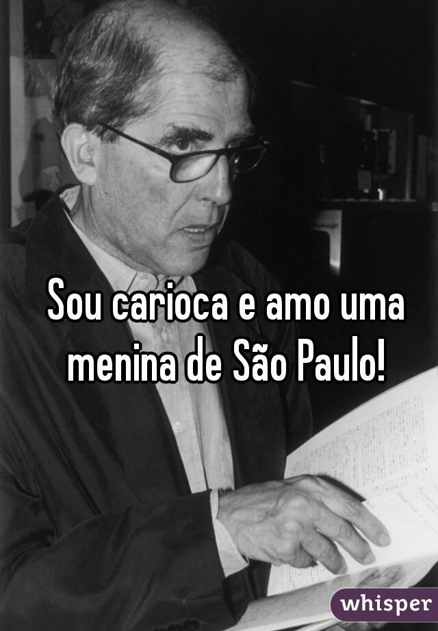 Sou carioca e amo uma menina de São Paulo!