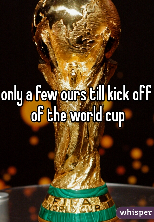 only a few ours till kick off of the world cup