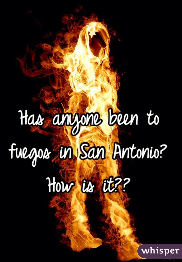 Has anyone been to fuegos in San Antonio? How is it??