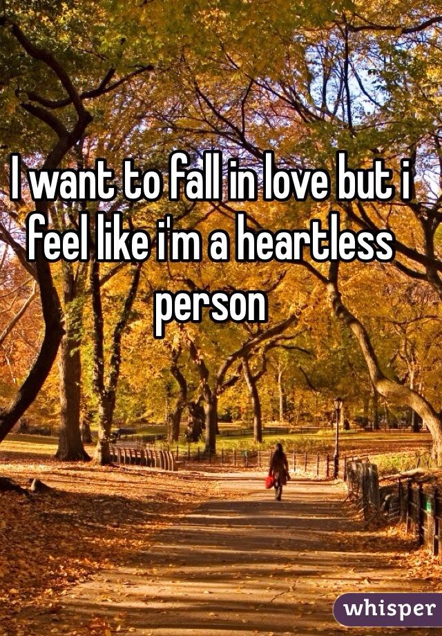 I want to fall in love but i feel like i'm a heartless person