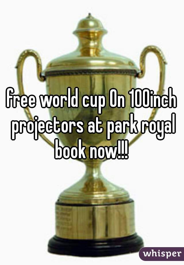 free world cup On 100inch projectors at park royal book now!!!