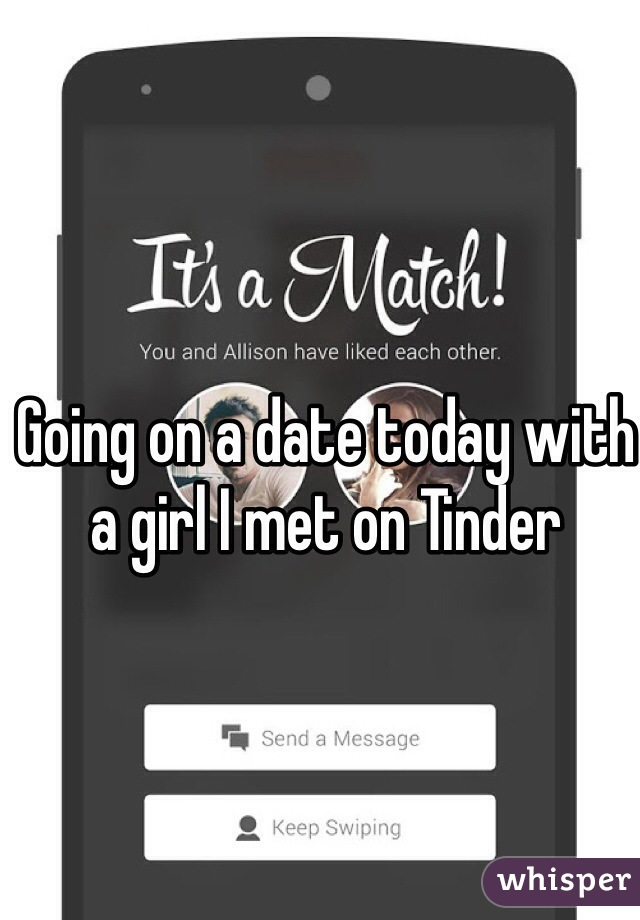 Going on a date today with a girl I met on Tinder
