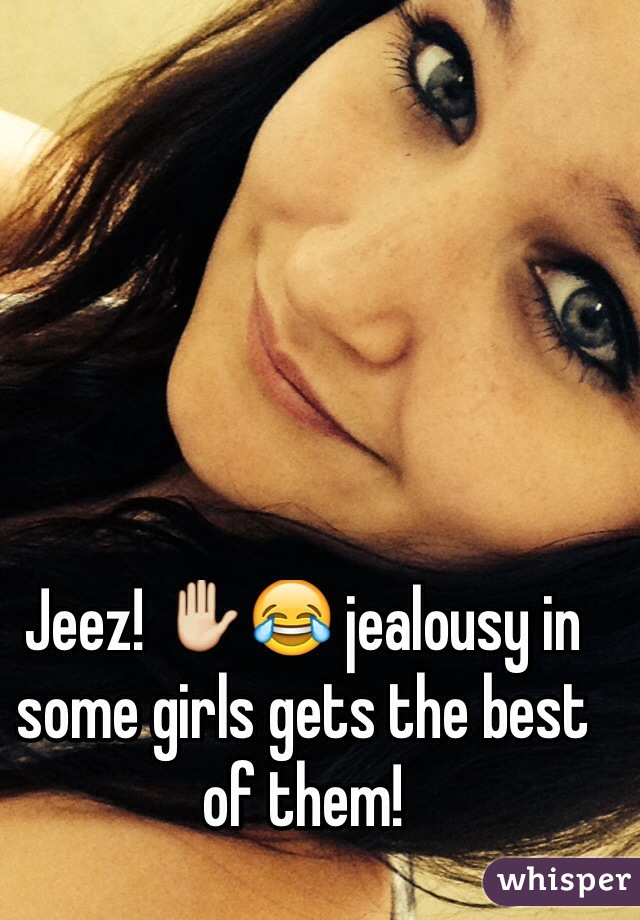 Jeez! ✋😂 jealousy in some girls gets the best of them!