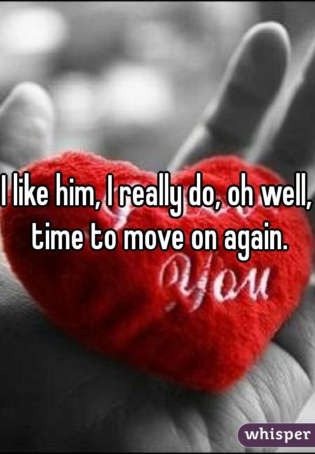 I like him, I really do, oh well, time to move on again.