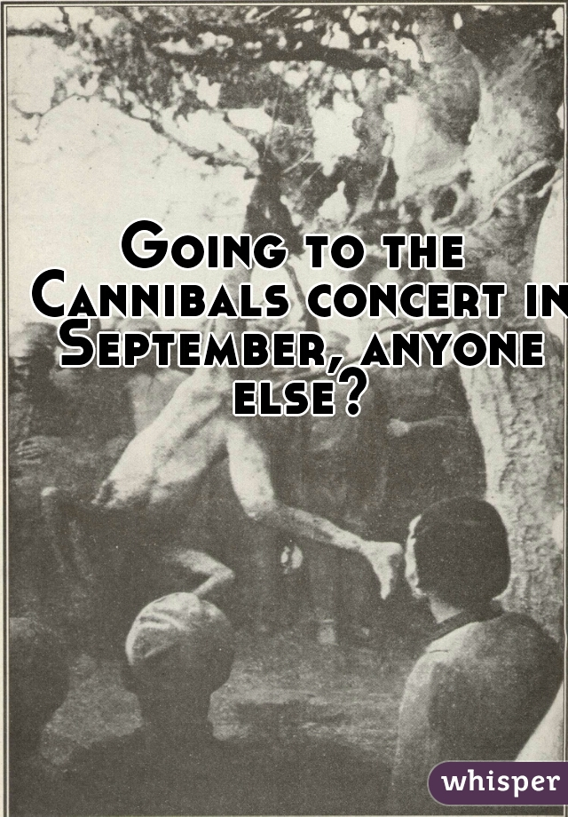Going to the Cannibals concert in September, anyone else?
