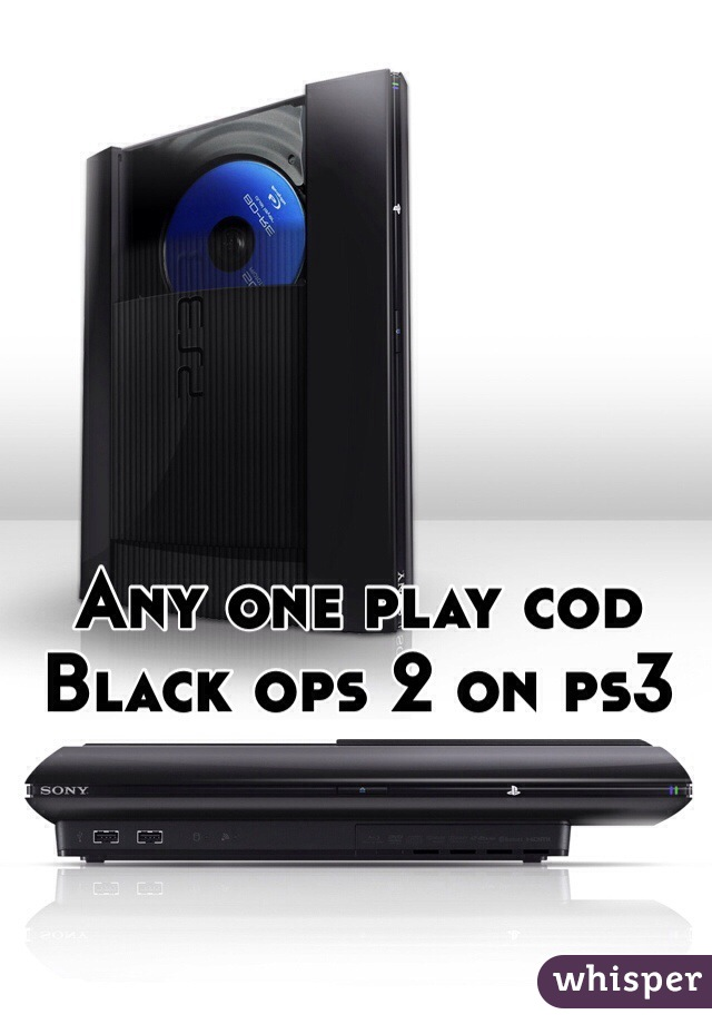 Any one play cod Black ops 2 on ps3