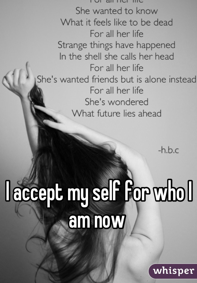 I accept my self for who I am now