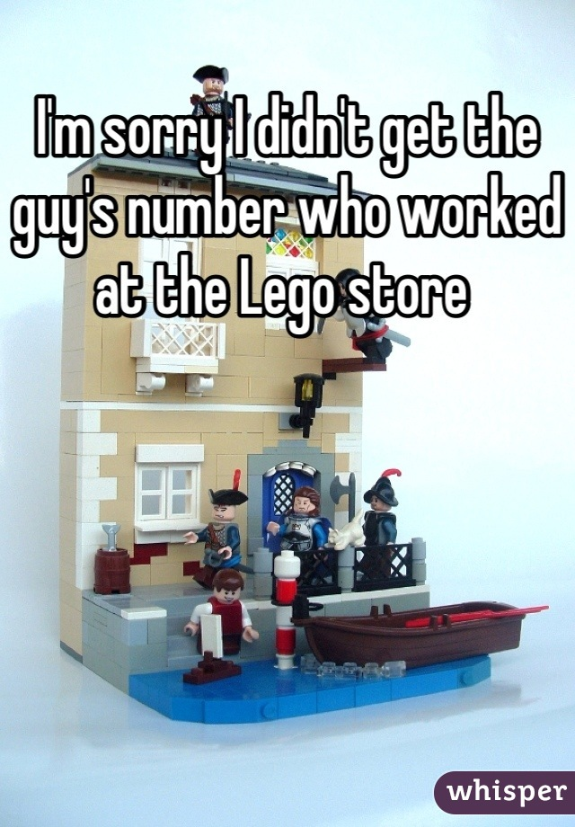 I'm sorry I didn't get the guy's number who worked at the Lego store