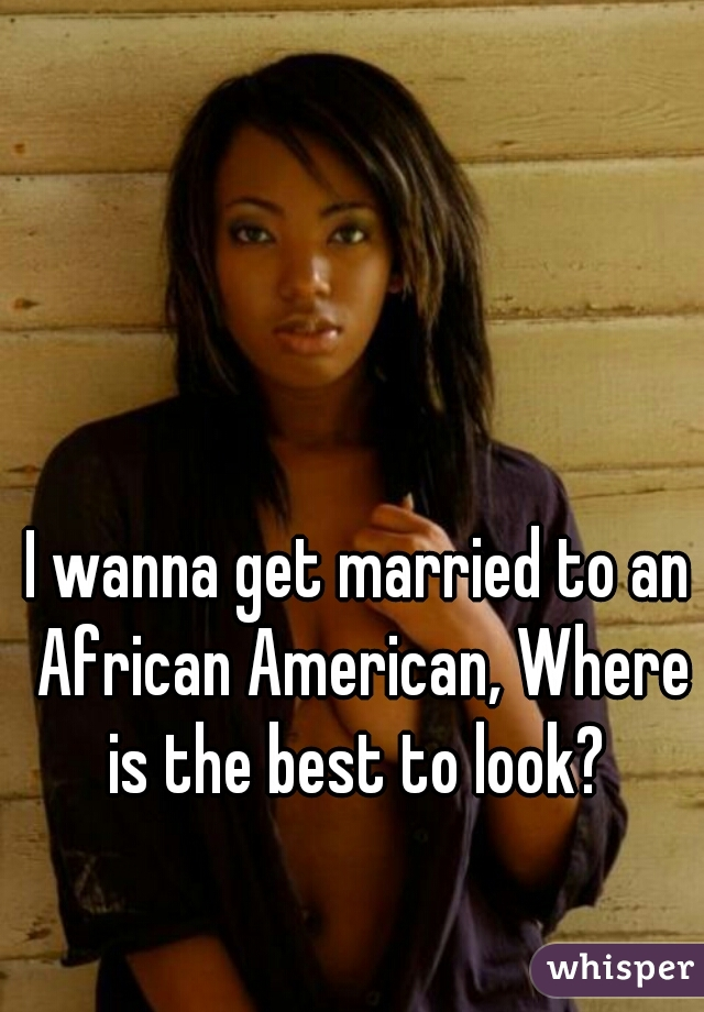 I wanna get married to an African American, Where is the best to look?