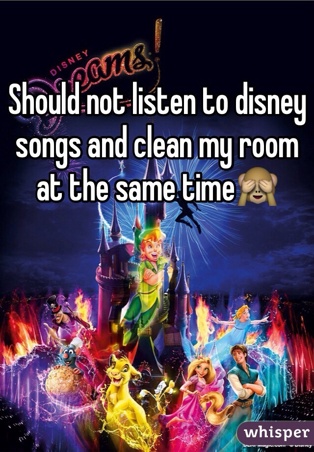 Should not listen to disney songs and clean my room at the same time🙈