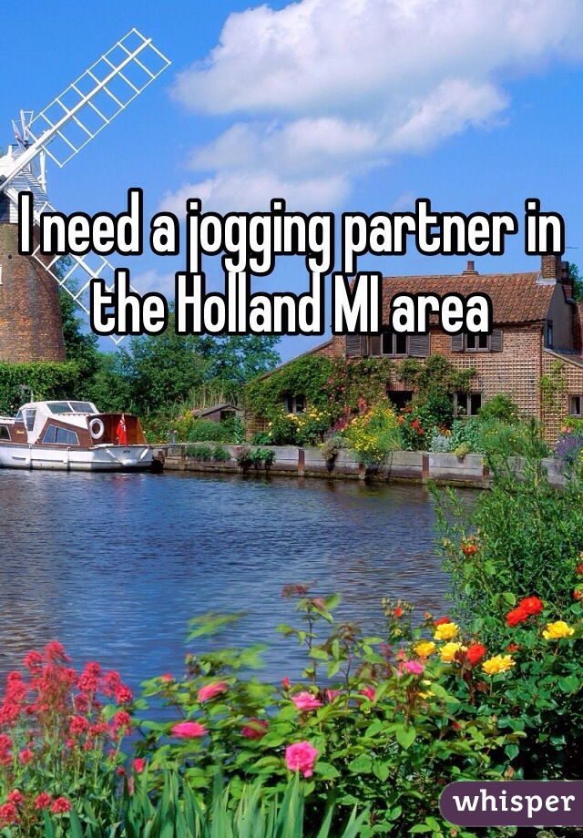 I need a jogging partner in the Holland MI area
