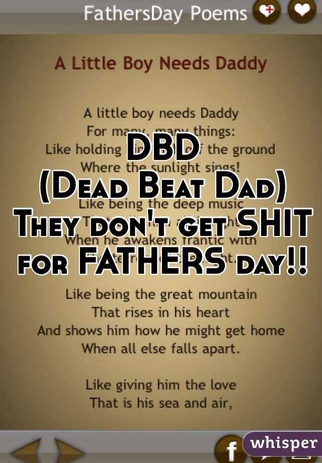 DBD  (Dead Beat Dad)  They don't get SHIT for FATHERS day!!