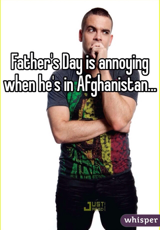 Father's Day is annoying when he's in Afghanistan...