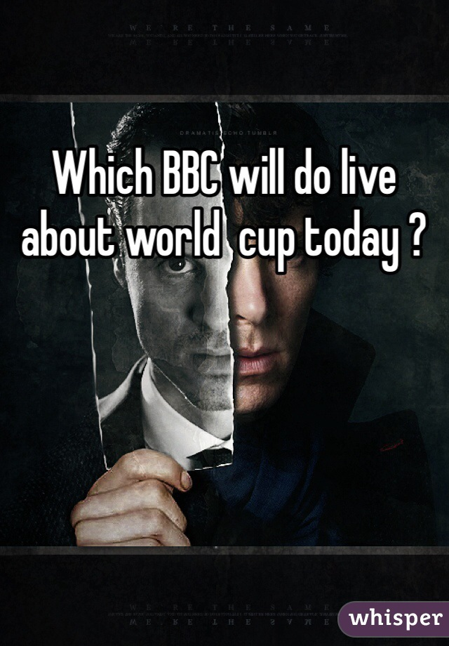 Which BBC will do live about world  cup today ?