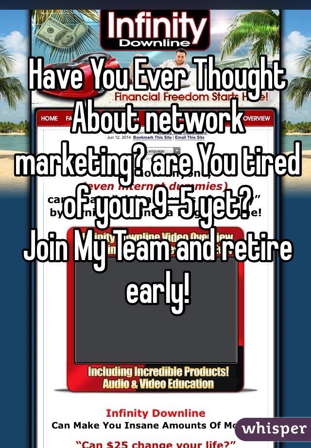 Have You Ever Thought About network marketing? are You tired of your 9-5 yet? Join My Team and retire early!