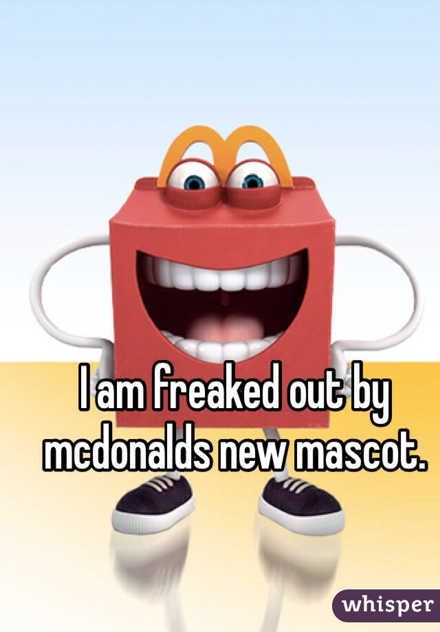 I am freaked out by mcdonalds new mascot.