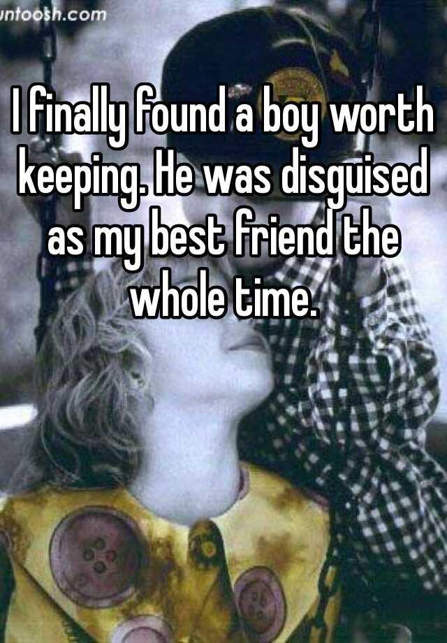 I finally found a boy worth keeping