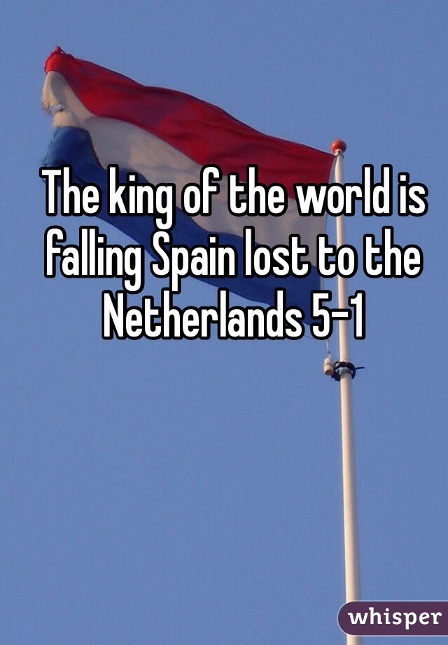 The king of the world is falling Spain lost to the Netherlands 5-1