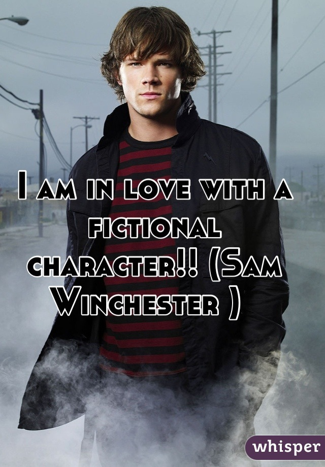 I am in love with a fictional character!! (Sam Winchester )