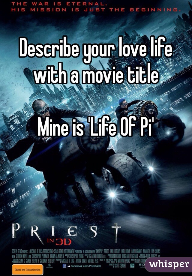 Describe your love life with a movie title  Mine is 'Life Of Pi'