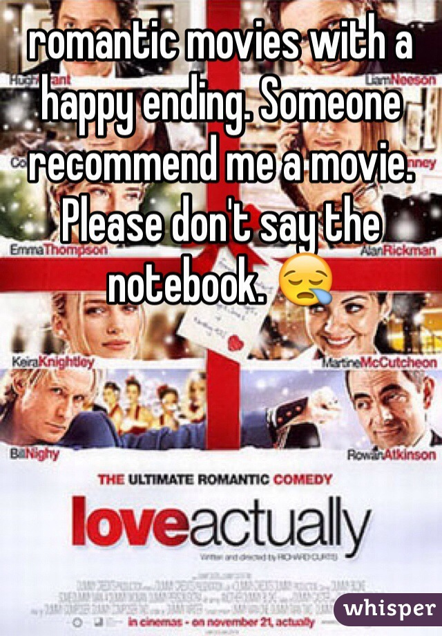 romantic movies with a happy ending. Someone recommend me a movie. Please don't say the notebook. 😪
