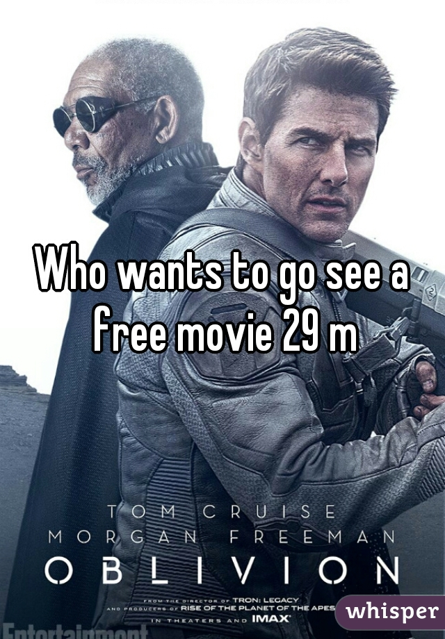 Who wants to go see a free movie 29 m