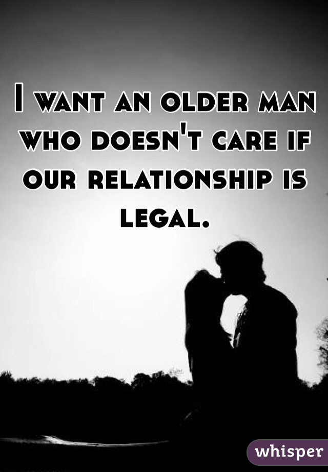 I want an older man who doesn't care if our relationship is legal.