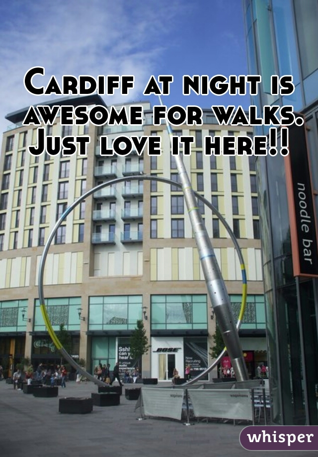 Cardiff at night is awesome for walks. Just love it here!!
