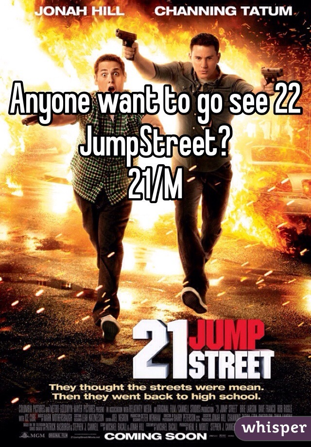 Anyone want to go see 22 JumpStreet?  21/M