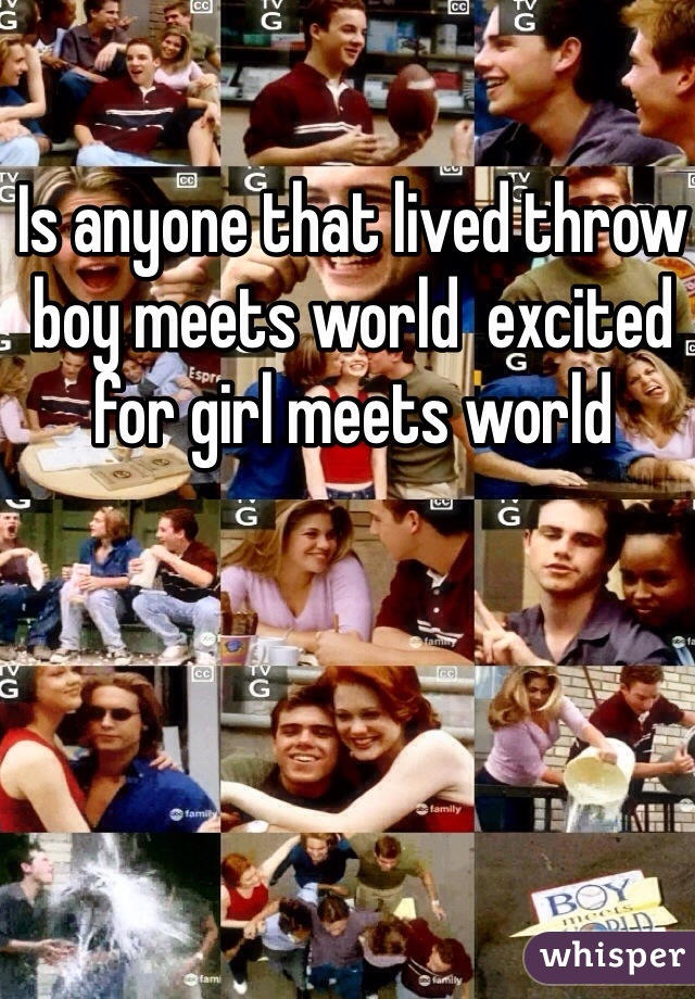 Is anyone that lived throw boy meets world  excited for girl meets world
