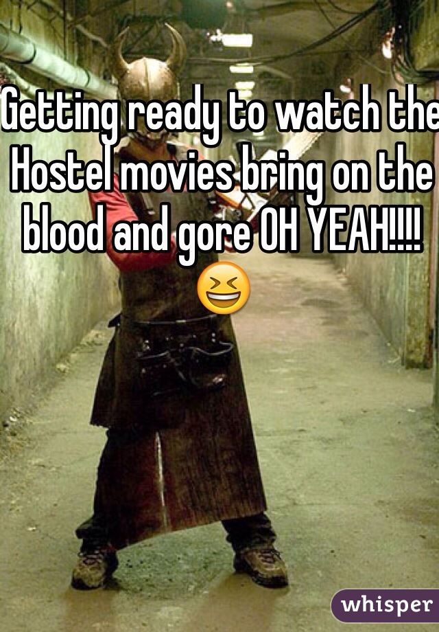 Getting ready to watch the Hostel movies bring on the blood and gore OH YEAH!!!!😆