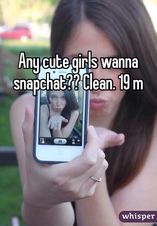 Any cute girls wanna snapchat?? Clean. 19 m