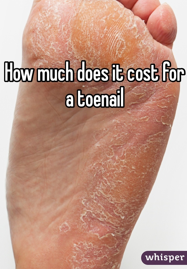 How much does it cost for a toenail