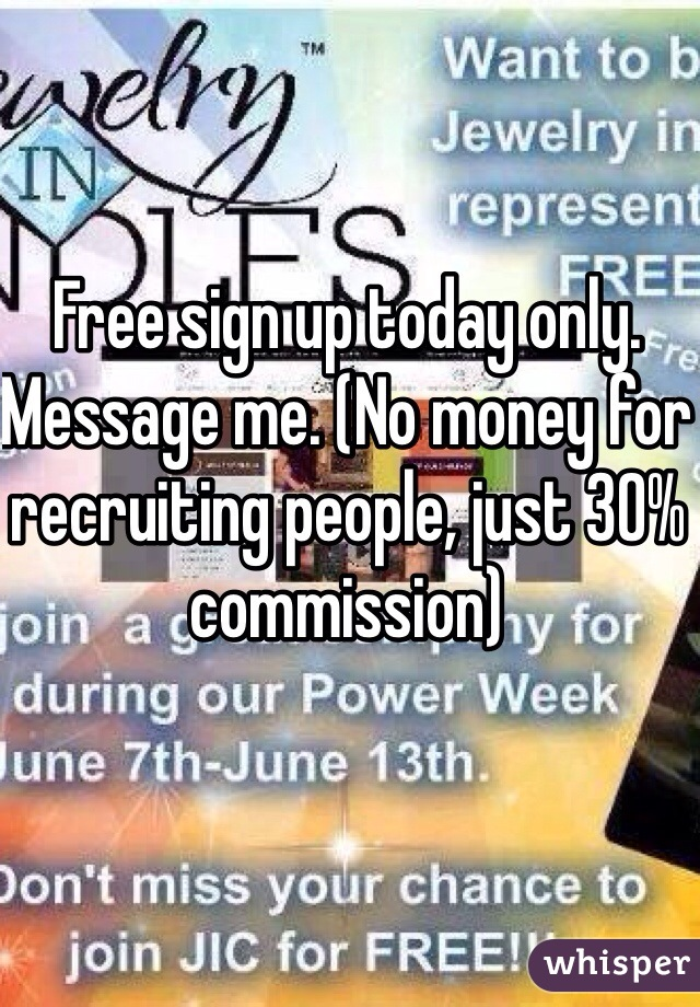 Free sign up today only. Message me. (No money for recruiting people, just 30% commission)