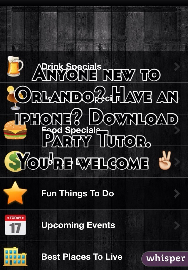 Anyone new to Orlando? Have an iphone? Download Party Tutor.  You're welcome ✌️