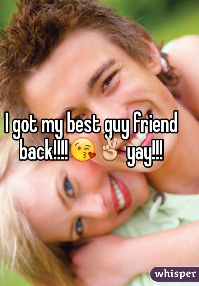 I got my best guy friend back!!!!😘✌️ yay!!!